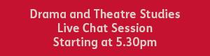Drama and Theatre Studies 5.30pm