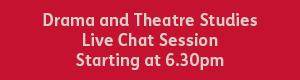 Drama and Theatre Studies 6.30pm