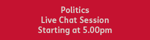 Red button with white text that reads, politics live chat session, starting at 6pm.