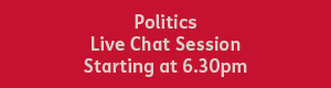 Red button with white text that reads, politics live chat session, starting at 6:30pm.