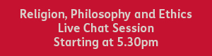 red button with white text that reads: religon, philosophy and ethics live chat session starting at 5:30pm.