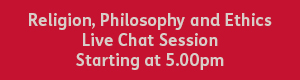 red button with white text that reads: religon, philosophy and ethics live chat session starting at 5pm.